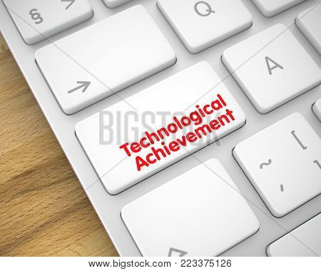 Conceptual Keyboard Key Showing the TextTechnological Achievement. Message on Keyboard White Keypad. Online Service Concept: Technological Achievement on Modernized Keyboard Background. 3D Render.