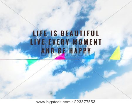Motivational and inspirational quotes - Life is beautiful. Live every moment and be happy. With vintage styled background.