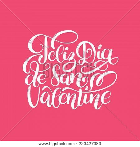 Feliz Dia De San Valentine translated from Spanish Happy Valentines Day hand lettering. Festive typography for greeting card template or poster concept.