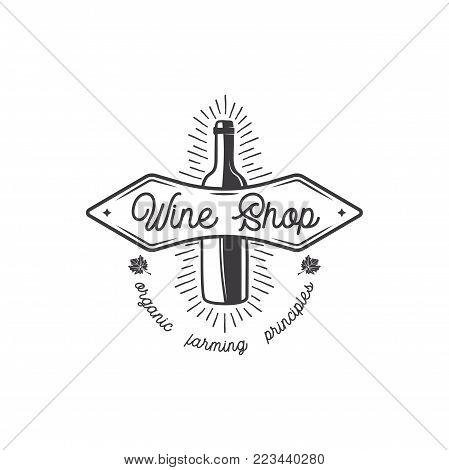 Wine shop logo, label. Organic wines principles sign.Vineyard badge. Retro Drink symbol - wine bottle Typographic design vector illustration. Stock vector emblem and icon isolated on white background.