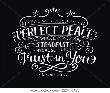 Hand lettering You will keep in perfect peace those whose minds are steadfast because they trust in you. Isaiah. Christian poster. Scripture. Modern calligraphy. Quote. Bible verse. Graphics. Vintage
