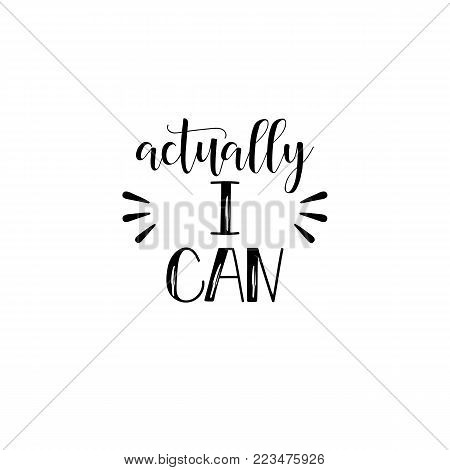 Actually, i can. Isolated calligraphy letters. Feminist quote. Graphic design element. Can be used as print for poster, t shirt, postcard.