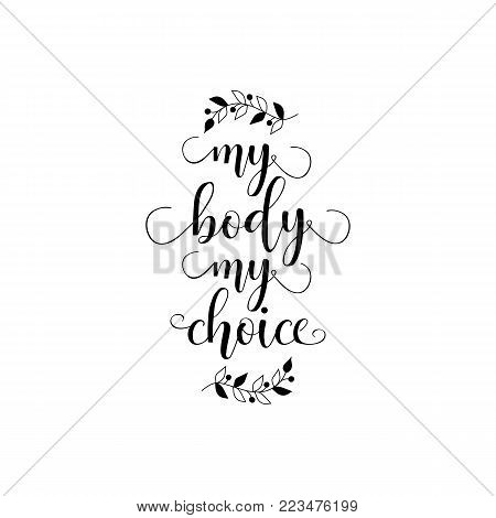 My body, my choice. Isolated calligraphy letters. Feminist quote. Graphic design element. Can be used as print for poster, t shirt, postcard.