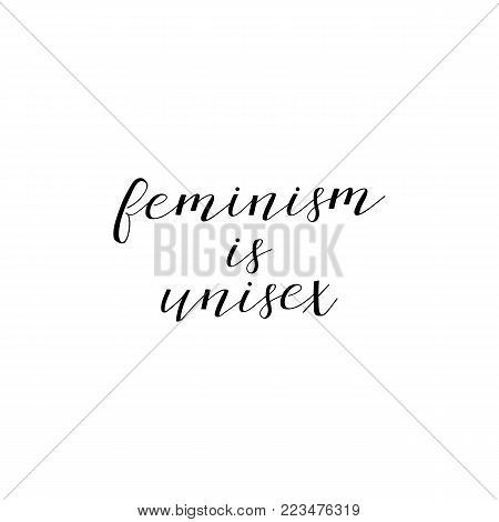 Feminism is unisex. Isolated calligraphy lettering. Feminist quote. Graphic design element. Can be used as print for poster, t shirt, postcard.