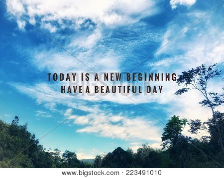 Motivational and inspirational quotes - Today is a new beginning. Have a beautiful day. With vintage styled background.
