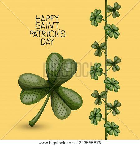 poster happy saint patricks day with clover of three leaves and climbing plant of clovers in colorful silhouette over light yellow background vector illustration
