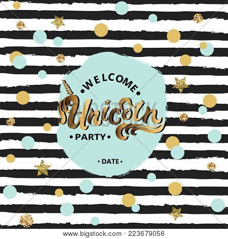 Vector illustration Welcome Unicorn Party text, blue & gold circles, black stripes. Hand drawn Unicorn lettering. Template for party/birthday/invitation/flyers/cover. Pattern with black&white stripes.