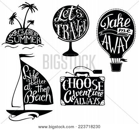 Vector hand drawn print set with boat, hot air balloon, palm tree on island, suitcase, globe with calligraphy handwritten quotes, phrases about travel, summertime. Vintage creative typography design.