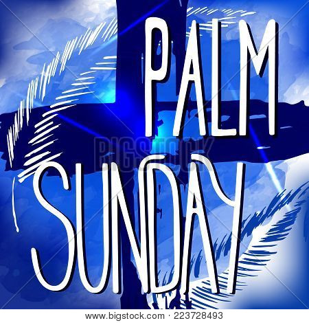 Palm Sunday.  Bible lettering. Passion Week. Brush calligraphy.  Words about God.  The symbol of the Christian religion. Vector design. Hand illustration.