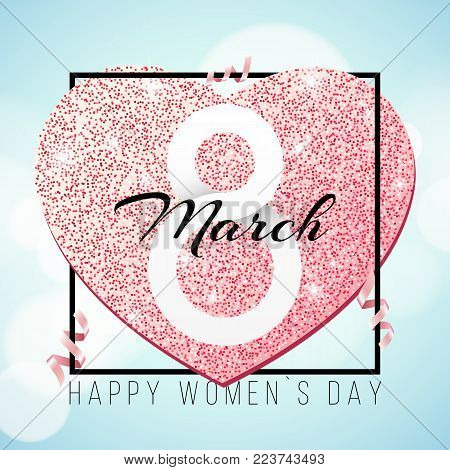 Greeting card for March 8. International happy women's day. Pink heart from glitters. Pink ribbons. Romantic banner for text. luxurious banner frame. Flyer for 8 march. Vector illustration