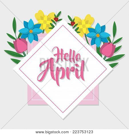 Flowers frame of hello april spring nature garden and floral theme Vector illustration