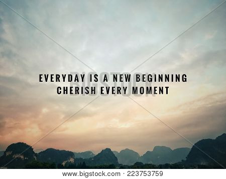 Motivational and inspirational quotes - Everyday is a new beginning. Cherish every moment. With vintage styled background.