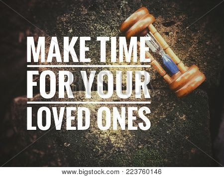 Motivational and inspirational quotes - Make time for your loved ones. With blurred vintage styled background.