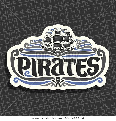 Vector logo for Pirates theme, old ship with black sails sailing on caribbean sea waves, original brush typeface for word pirates, label with jolly roger symbol and crossed swords on white background.