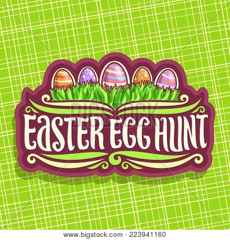 Vector logo for Easter holiday, original handwritten brush typeface for title text easter egg hunt, 5 colorful painted eggs on spring green grass, label for kids easter holiday on green background.