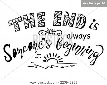 Hand lettered quote. The end is always someone`s beginning. Element for poster, print, postcard, banner, wedding card.
