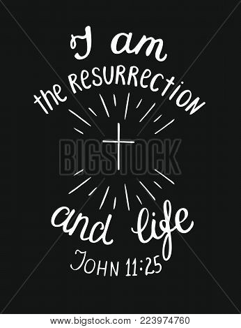 Hand lettering I am the resurrection and the life. Biblical background. New Testament. Christian verse. Easter