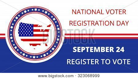 National Voter Registration Day In Usa In September 24. Slogan Calling To Take Part In Elections. Fl