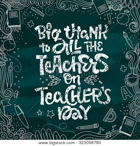 A Big Thank To All The Teacher On Teachers Day - Quote. Hand Drawn Lettering Phrase. Teachers Day Co