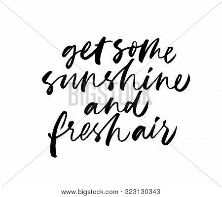 Get Some Sunshine And Fresh Air Inspirational Phrase Handwritten Vector Calligraphy. Brush Lettering