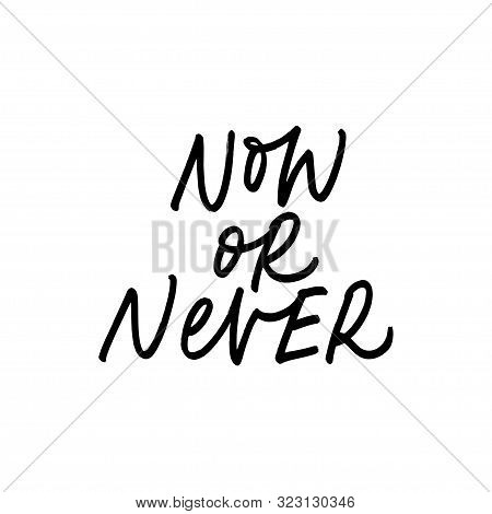 Now Or Never Ink Pen Vector Lettering. Motivating Slogan Handwritten Vector Calligraphy. Resolute At