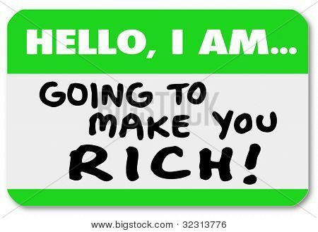A namtag sticker with the words Hello I Am Going to Make You Rich, telling you of a plan or opportunity to grow your wealth and make a lot of money, but is it a scheme, scam or con job?