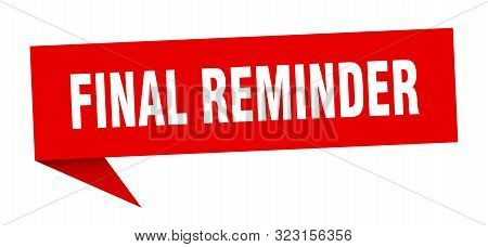 Final Reminder Speech Bubble. Final Reminder Sign. Final Reminder Banner