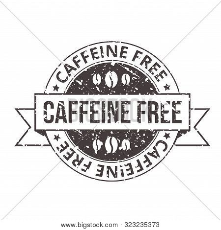 Caffeine Free Vintage Tag With Grunge Effect Vector Illustration. Template Of Decaf Coffee With Rubb