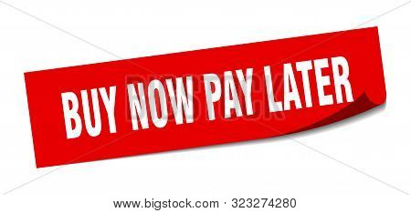 Buy Now Pay Later Sticker. Buy Now Pay Later Square Isolated Sign. Buy Now Pay Later