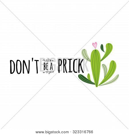 Funny Hand Drawn Prickly Cactus Print Inspirational Quote Home Decor Don T Be A Prick Vector Text