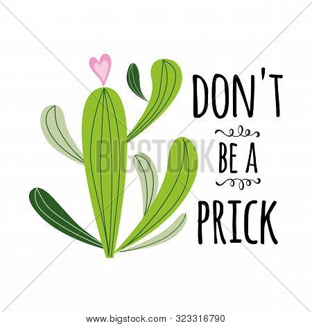 Funny Hand Drawn Prickly Cactus Sign Inspirational Quote Home Decor Don T Be A Prick Vector Text