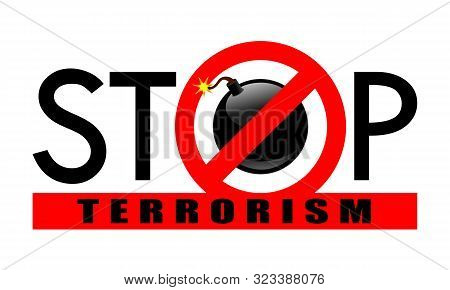 Symbol Or Sign Stop Terrorism. Bomb In The Red Prohibition Sign And Red Line With Text