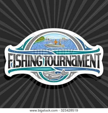 Vector Logo For Fishing Tournament, Decorative Cut Paper Emblem With Illustration Of Standing Males