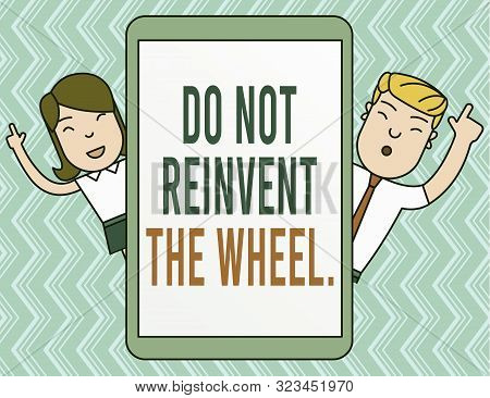 Writing note showing Do Not Reinvent The Wheel. Business photo showcasing stop duplicating a basic method previously done Male and Female Index Fingers Up Touch Screen Tablet Smartphone Device. poster