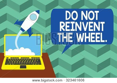 Writing note showing Do Not Reinvent The Wheel. Business photo showcasing stop duplicating a basic method previously done Successful rocket launching laptop background Startup grow. poster