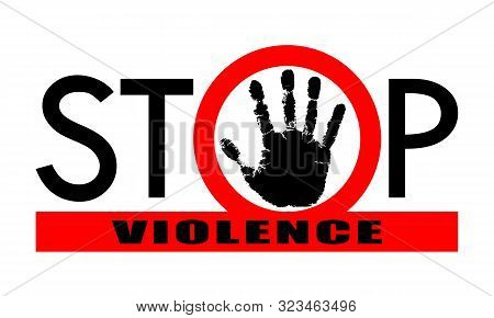 Symbol Or Sign Stop Violence. Red Prohibition Sign Around Black Hand And Red Line With Text