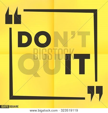 Quote Motivational Square Template. Inspirational Quotes Box With A Slogan - Do Not Quit - Do It. Ve