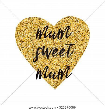 Mothers Day Vector Greeting Card. Golden Heart Cutetext Mum Sweet Mum