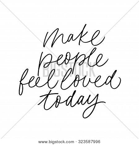 Make People Feel Loved Today Vector Brush Calligraphy. Advising Phrase, Hipster Saying Handwritten C