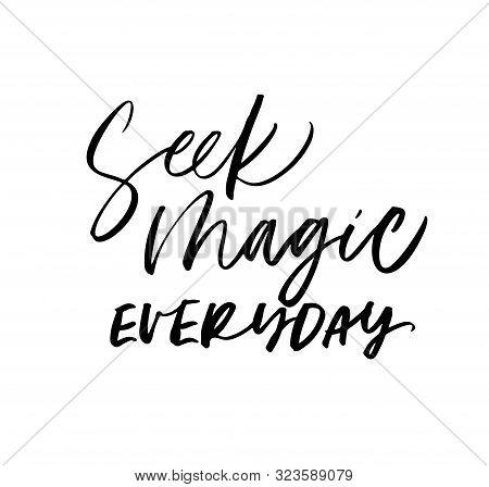 Seek Magic Everyday Ink Pen Vector Calligraphy. Wise Words, Statement, Inspiring Citation. Inspiring