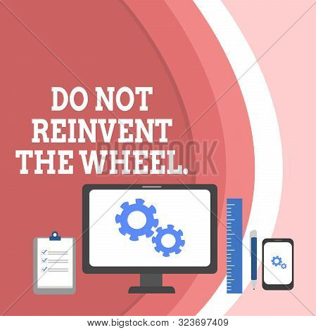 Conceptual hand writing showing Do Not Reinvent The Wheel. Business photo text stop duplicating a basic method previously done Business Concept PC Monitor Mobile Device Clipboard Ruler. poster