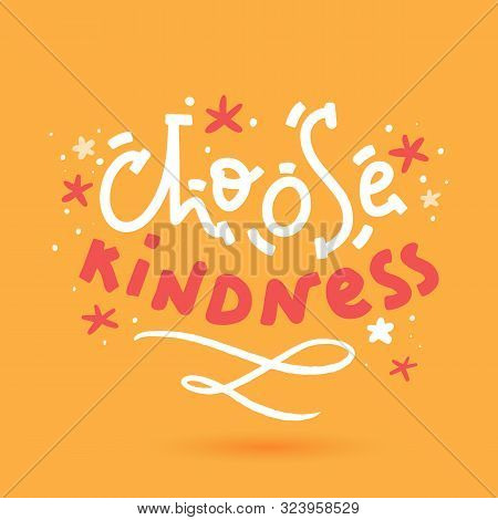 Choose Kindness T-shirt Design, Poster For Wall. Sticker For Social Media Content. Vector Hand Drawn