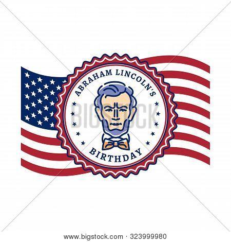 Abraham Lincolns Birthday. Waving Flag United States Of America And Portrait Of Abraham Lincoln. Nat