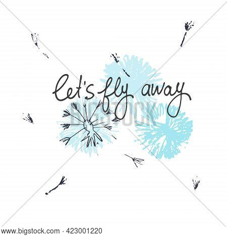 Lets Fly Away Vector Card. Hand Drawn Illustration Of Fluffy Dandelion Heads With Seeds Blowing In T