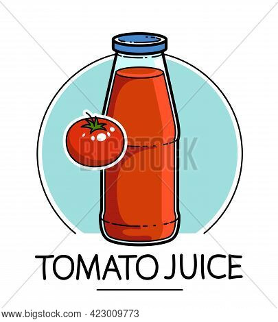 Tomato Juice In A Glass Bottle Isolated On White Background Vector Illustration, Cartoon Style Logo