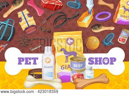 Dog Pet Care, Toys And Food Poster, Vector Ad Promo Goods For Animals. Zoo Shop Dry Feed Pack And Be