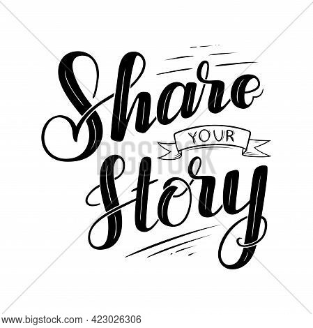 Share Your Story Lettering. Concept Of Personal Experience Sharing And Appeal To Tell The Truth. Vec