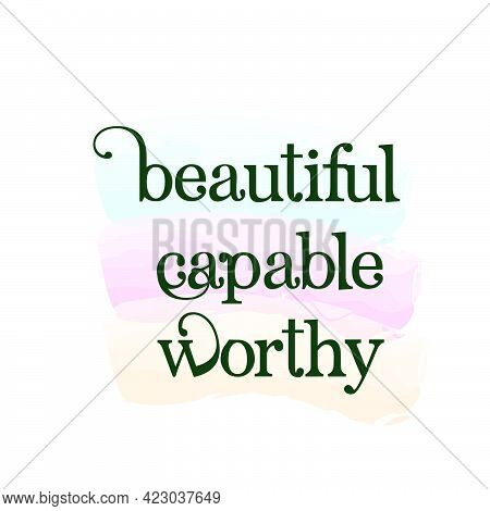 Beautiful Capable Worthy, Christian Faith, Typography For Print Or Use As Poster, Card, Flyer Or T S