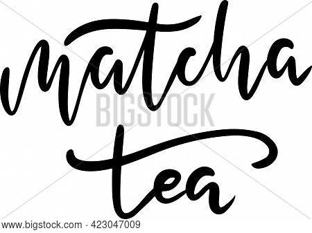 Matcha Tea. Modern Brush Lettering. Green Tea Typography Banner. Vector Illustration.