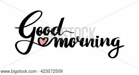 Good Morning Lettering. Calligraphic Ink Sketch Quote. Concept For Card Or Poster